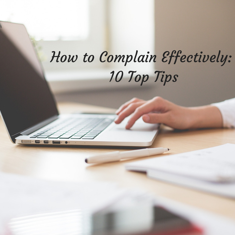 How to Complain Effectively - 10 Top Tips: Guest Post by Helen