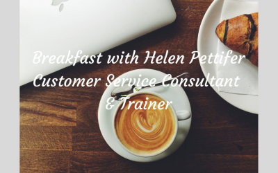 Breakfast with Helen Pettifer Customer Service Consultant and Trainer