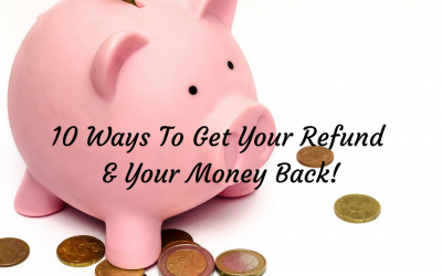 10 ways to get your refund and your money back