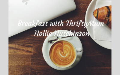 Breakfast with Super Savvy Family Finance Blogger & ThriftyMum Hollie Hutchinson
