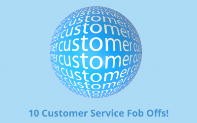 10 of the most common Customer Service Fob Offs and how to avoid them