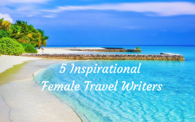 5 Inspirational Female Travel Writers